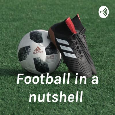 Football in a nutshell