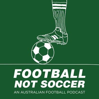 Football Not Soccer: An Australian Football Podcast