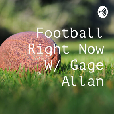 Football Right Now W/ Gage Allan