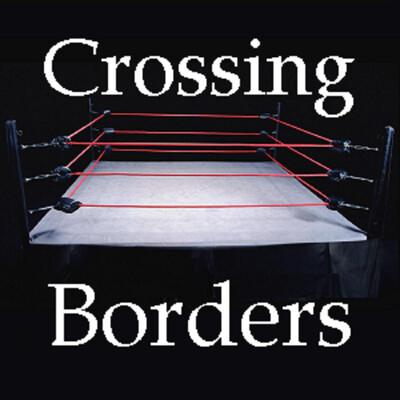 Crossing Borders Wrestling Podcast