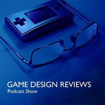 Game Design Reviews Podcast Show