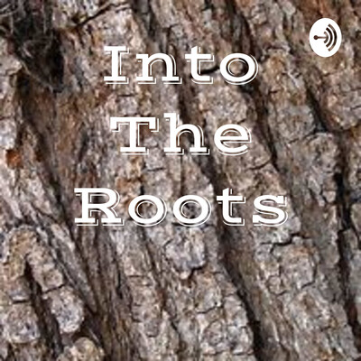 Into The Roots