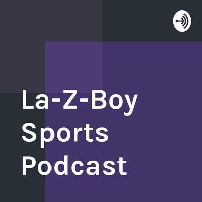 La-Z-Boy Sports Podcast