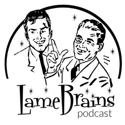 Lame Brains Podcast