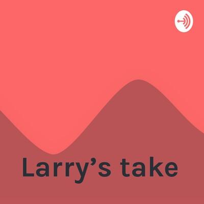 Larry's take