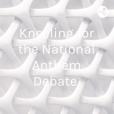 Kneeling for the National Anthem Debate
