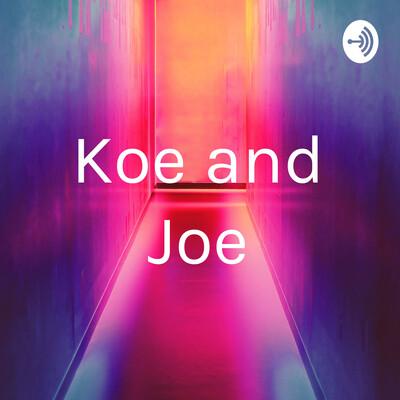 Koe and Joe