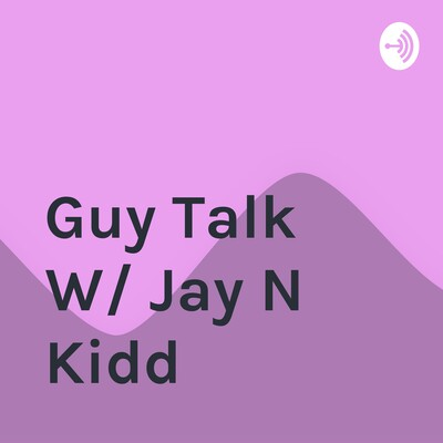 Guy Talk W/ Jey N Kidd