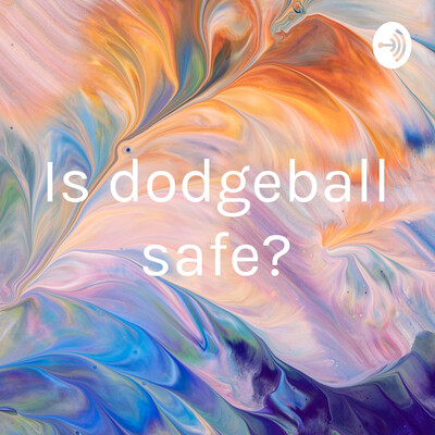 Is dodgeball safe?
