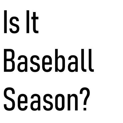 Is It Baseball Season?