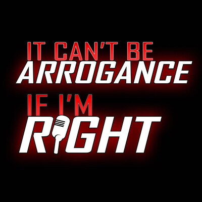 It Can't Be Arrogance If I'm Right