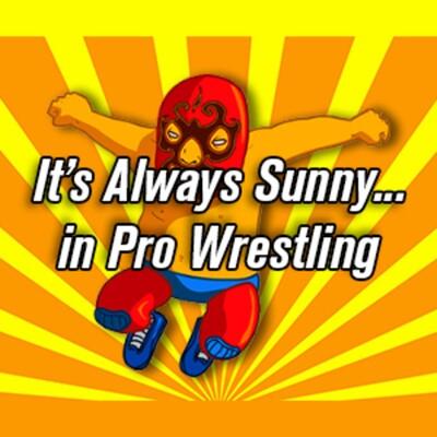 It's Always Sunny in Pro Wrestling