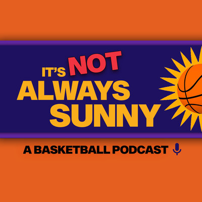 It's Not Always Sunny | NBA and Phoenix Suns Podcast