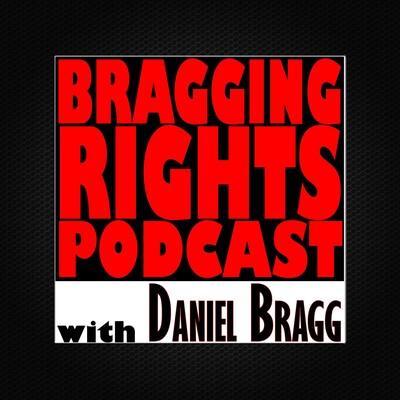 BRAGGing Rights w/ Daniel Bragg