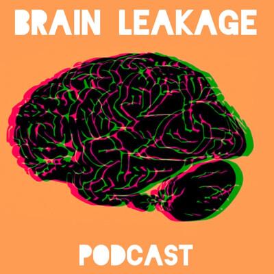 Brain Leakage Podcast