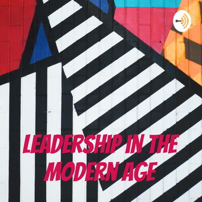 Leadership in the Modern Age