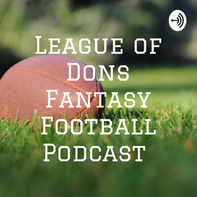League of Dons Fantasy Football Podcast