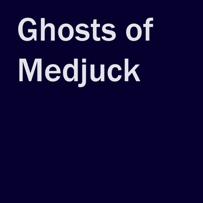 Ghosts of Medjuck