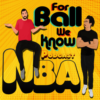 For Ball We Know - NBA Podcast