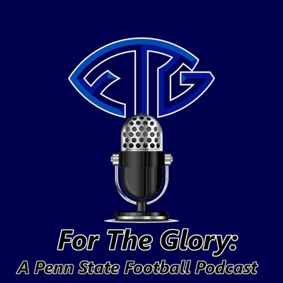 For The Glory: A Penn State Football Podcast