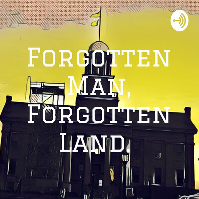 Forgotten Man, Forgotten Land.