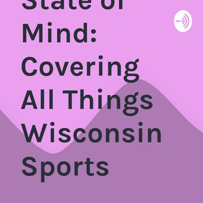 Forward State of Mind: Covering All Things Wisconsin Sports