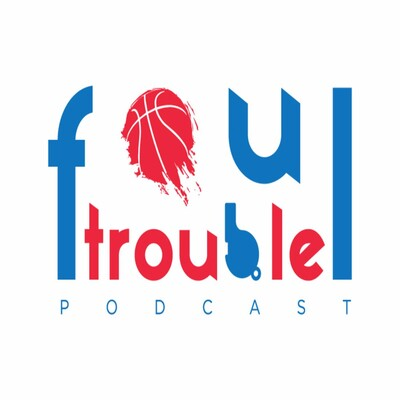Foul Trouble Podcast