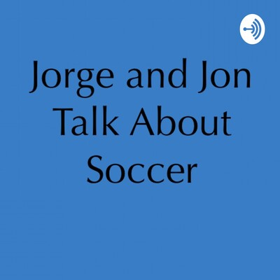 Jorge and Jon Talk About Soccer