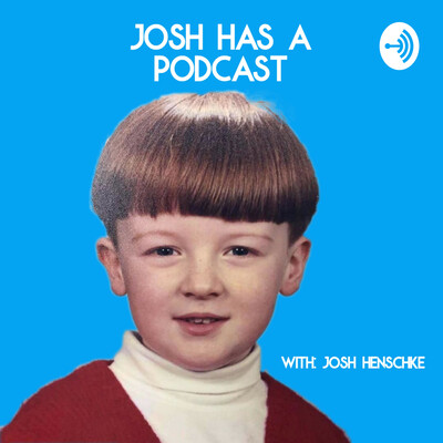 Josh Has a Podcast