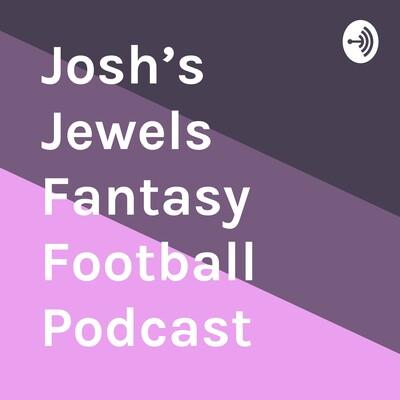 Josh's Jewels Fantasy Football Podcast