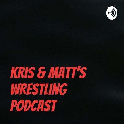 Kris & Matt's wrestling podcast