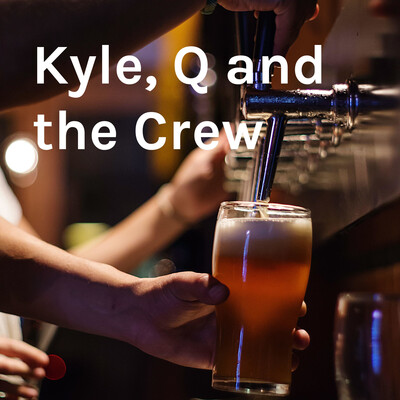 Kyle, Q and the Crew