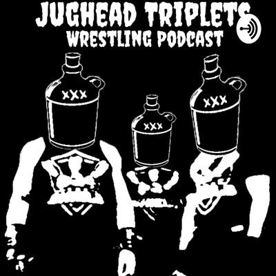 Jughead Triplets Wrestling Podcast