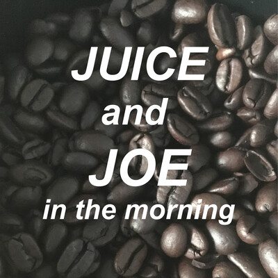 Juice and Joe in the Morning