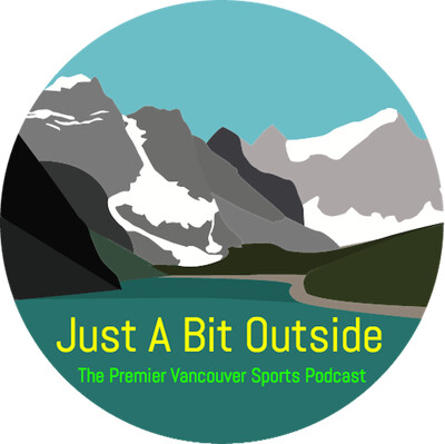 Just A Bit Outside: The Premier Vancouver Sports Podcast
