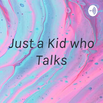 Just a Kid who Talks