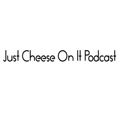 Just Cheese On It Podcast .