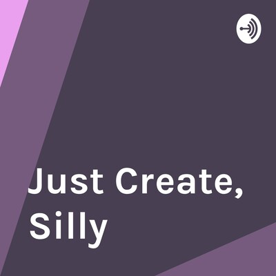 Just Create, Silly