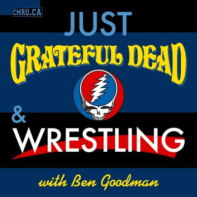 Just Grateful Dead & Wrestling with Ben Goodman