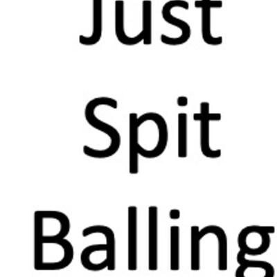 Just Spit Balling