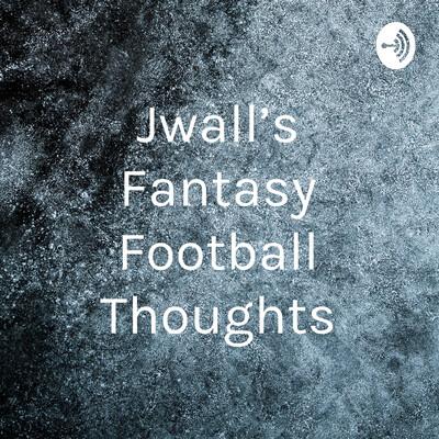 Jwall's Fantasy Football Thoughts