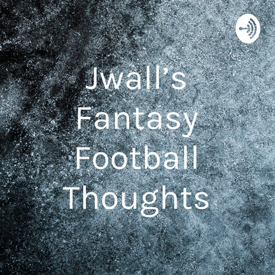 Jwall's Fantasy Football Thoughts