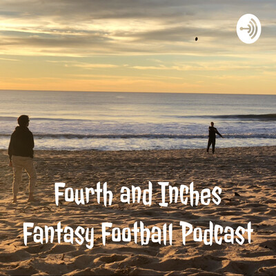 Fourth and Inches Fantasy Football Podcast