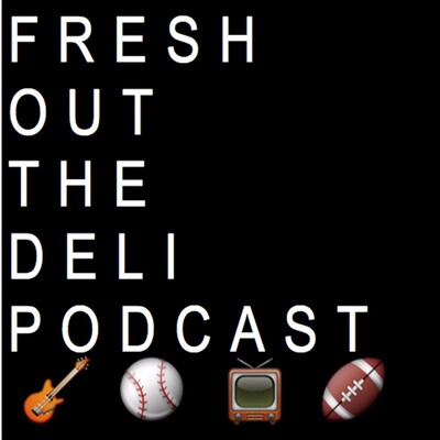 Fresh Out The Deli Podcast