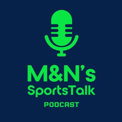 M&N's SportsTalk Podcast