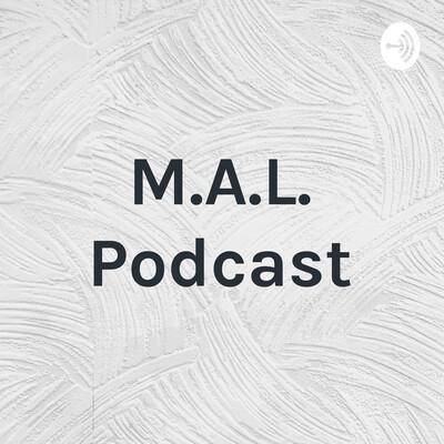 M.A.L. Podcast