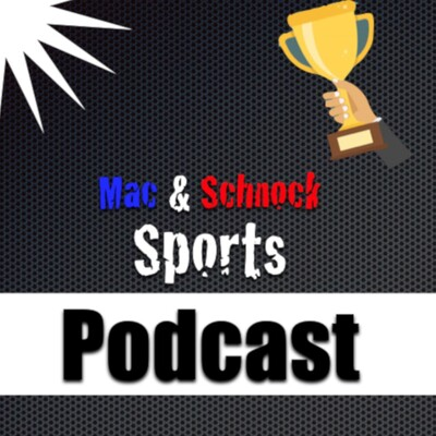 Mac and Schnock Sports Podcast