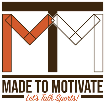 Made To Motivate: Let's Talk Sports!