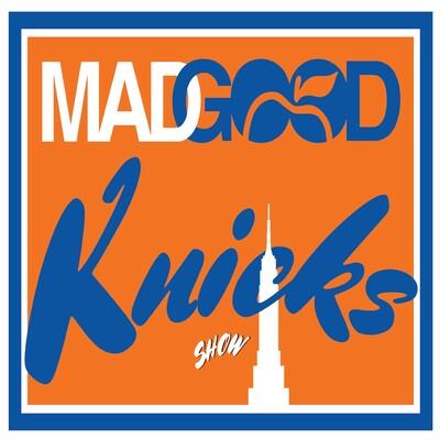 MadGood Knicks Show