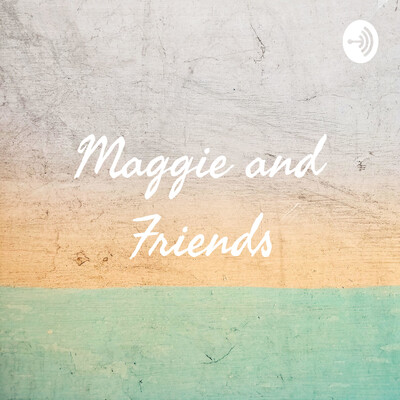 Maggie and Friends
